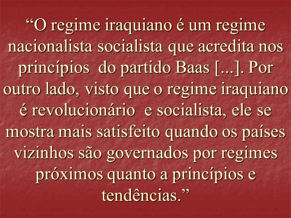 O regime iraquiano é um regime nacionalista socialista que acredita nos princípios do partido Baas [...].